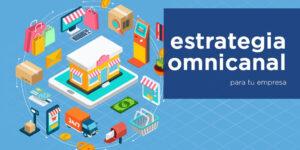 Estrategia omnicanal en tiendas y cadenas de tiendas
